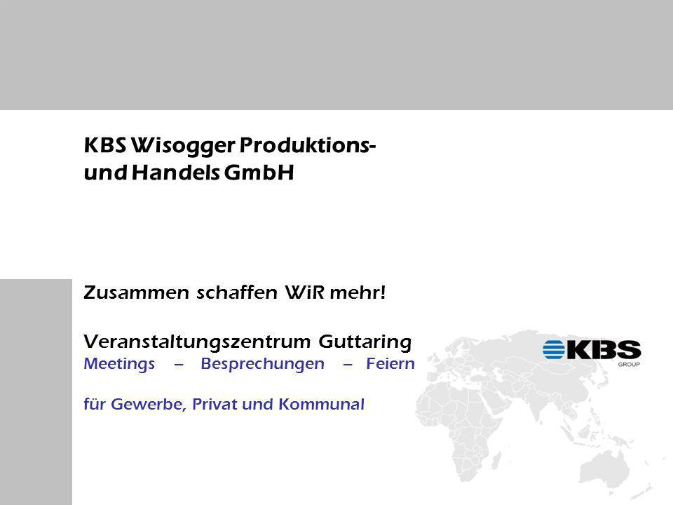 KBS Wisogger Produktions- und Handels GmbH Zusammen schaffen WiR mehr.
