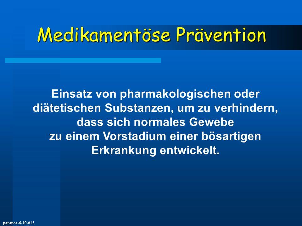 pat-mca-6-10-#13 MedikamentösePrävention Medikamentöse Prävention Einsatz von pharmakologischen oder diätetischen Substanzen, um zu verhindern, dass s