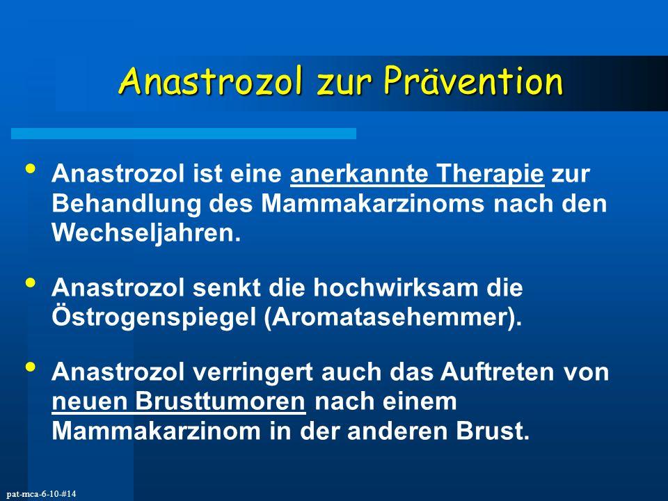 pat-mca-6-10-#14 Anastrozol zur Prävention Anastrozol ist eine anerkannte Therapie zur Behandlung des Mammakarzinoms nach den Wechseljahren. Anastrozo