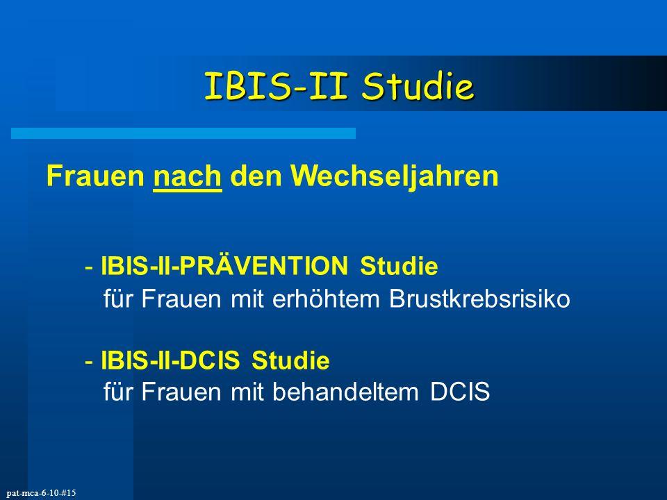 pat-mca-6-10-#15 IBIS-II Studie Frauen nach den Wechseljahren - IBIS-II-PRÄVENTION Studie für Frauen mit erhöhtem Brustkrebsrisiko - IBIS-II-DCIS Stud