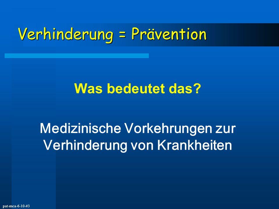pat-mca-6-10-#3 Verhinderung = Prävention Was bedeutet das? Medizinische Vorkehrungen zur Verhinderung von Krankheiten