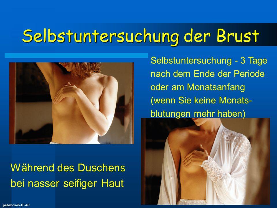 pat-mca-6-10-#9 Selbstuntersuchung Selbstuntersuchung der Brust Selbstuntersuchung - 3 Tage nach dem Ende der Periode oder am Monatsanfang (wenn Sie k