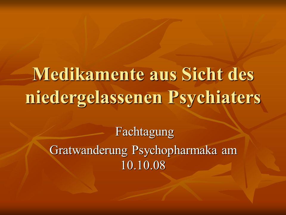Medikamente aus Sicht des niedergelassenen Psychiaters Fachtagung Fachtagung Gratwanderung Psychopharmaka am 10.10.08