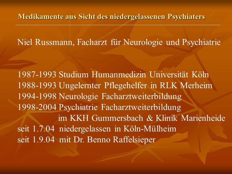 Medikamente aus Sicht des niedergelassenen Psychiaters Niel Russmann, Facharzt für Neurologie und Psychiatrie 1987-1993 Studium Humanmedizin Universität Köln 1988-1993 Ungelernter Pflegehelfer in RLK Merheim 1994-1998 Neurologie Facharztweiterbildung 1998-2004 Psychiatrie Facharztweiterbildung im KKH Gummersbach & Klinik Marienheide seit 1.7.04 niedergelassen in Köln-Mülheim seit 1.9.04 mit Dr.