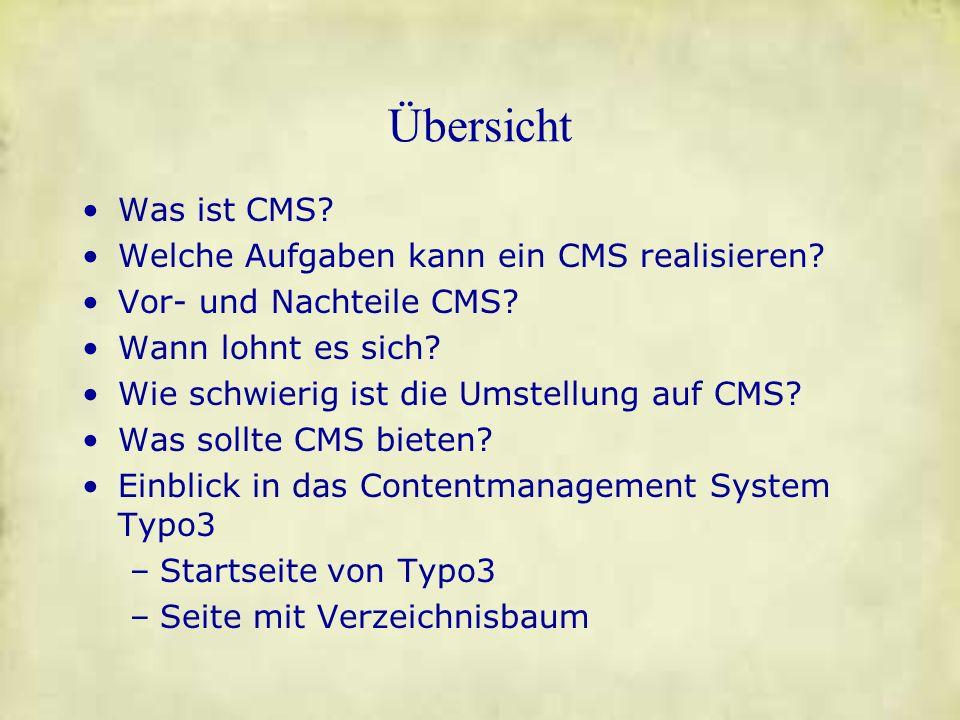 Übersicht Was ist CMS? Welche Aufgaben kann ein CMS realisieren? Vor- und Nachteile CMS? Wann lohnt es sich? Wie schwierig ist die Umstellung auf CMS?