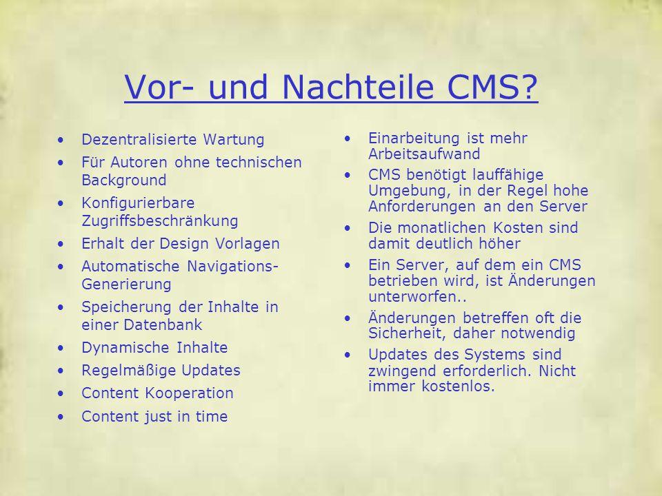 Vor- und Nachteile CMS? Dezentralisierte Wartung Für Autoren ohne technischen Background Konfigurierbare Zugriffsbeschränkung Erhalt der Design Vorlag