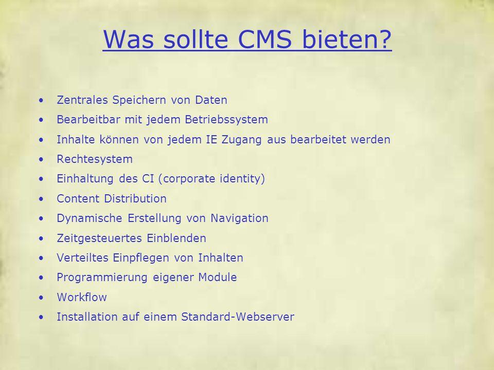 Was sollte CMS bieten? Zentrales Speichern von Daten Bearbeitbar mit jedem Betriebssystem Inhalte können von jedem IE Zugang aus bearbeitet werden Rec