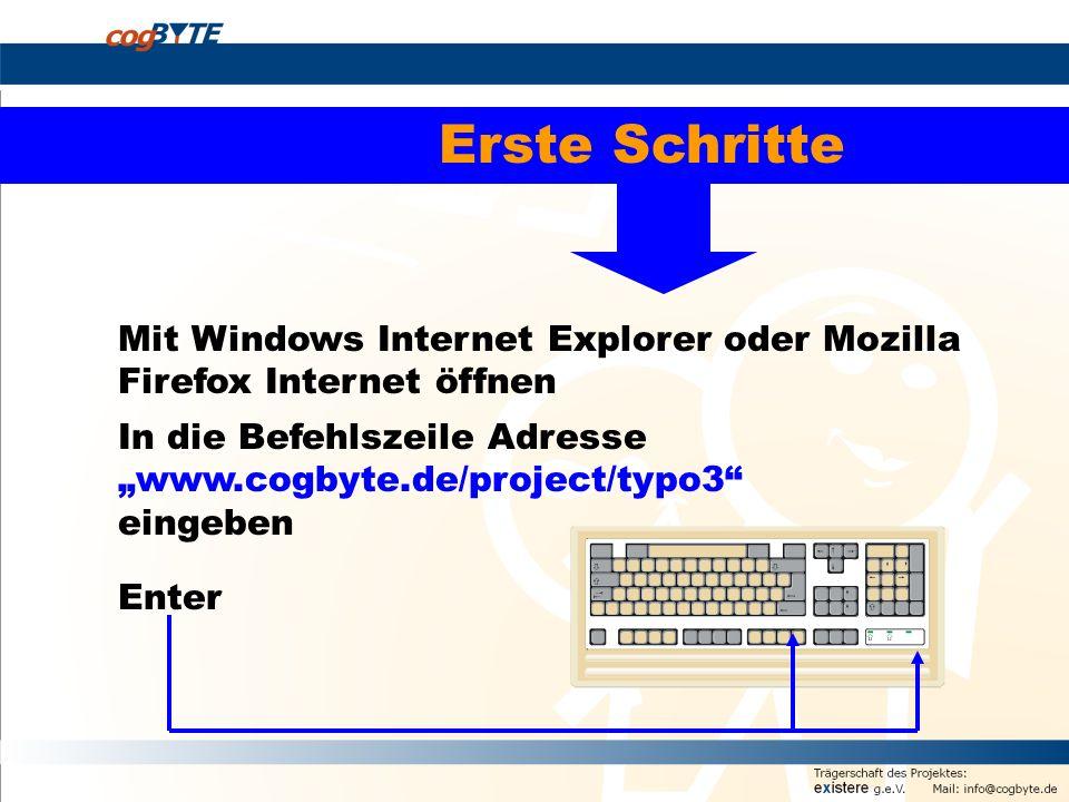 Mit Windows Internet Explorer oder Mozilla Firefox Internet öffnen In die Befehlszeile Adresse www.cogbyte.de/project/typo3 eingeben Enter Erste Schritte