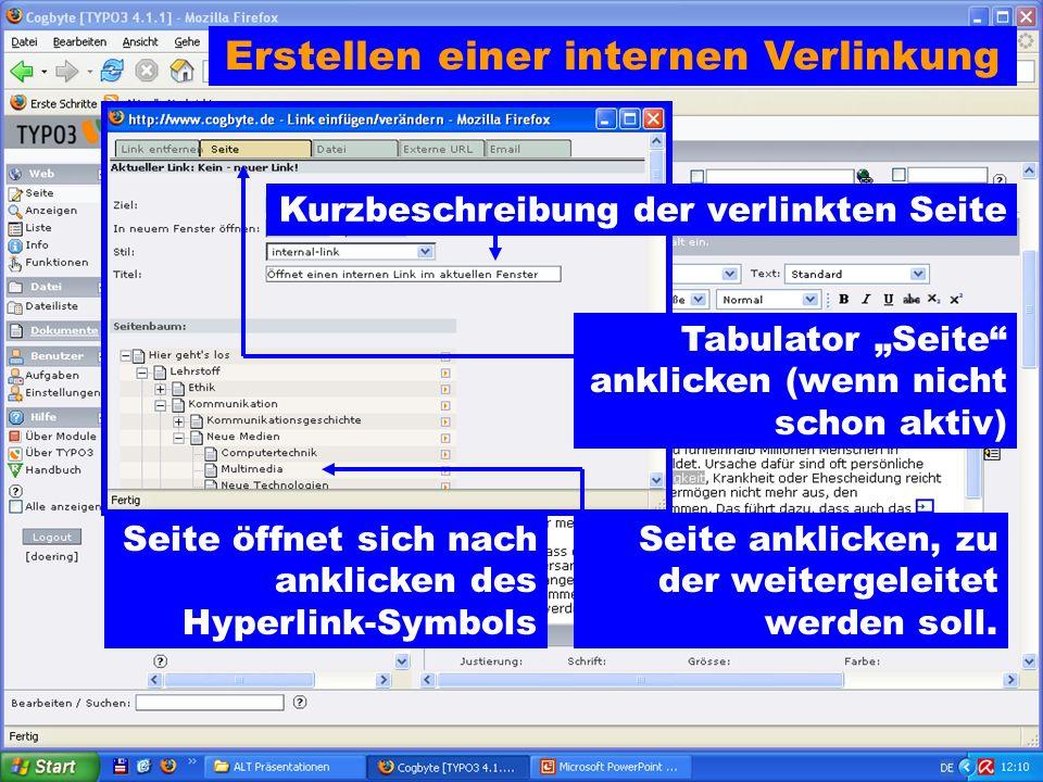Erstellen einer internen Verlinkung Seite öffnet sich nach anklicken des Hyperlink-Symbols Tabulator Seite anklicken (wenn nicht schon aktiv) Seite anklicken, zu der weitergeleitet werden soll.