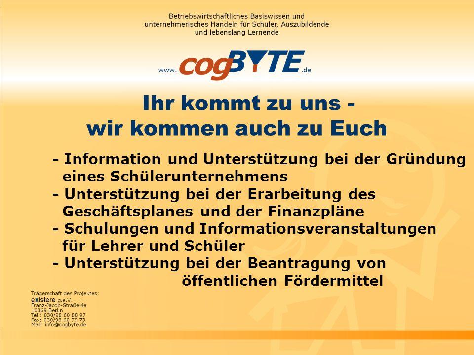 - Information und Unterstützung bei der Gründung eines Schülerunternehmens - Unterstützung bei der Erarbeitung des Geschäftsplanes und der Finanzpläne