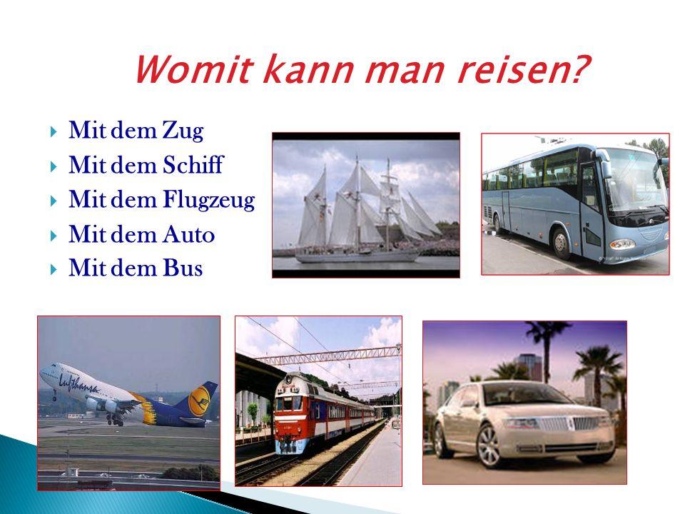 Mit dem Zug Mit dem Schiff Mit dem Flugzeug Mit dem Auto Mit dem Bus Womit kann man reisen?