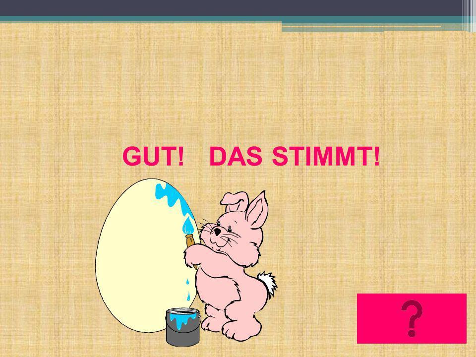GUT! DAS STIMMT!