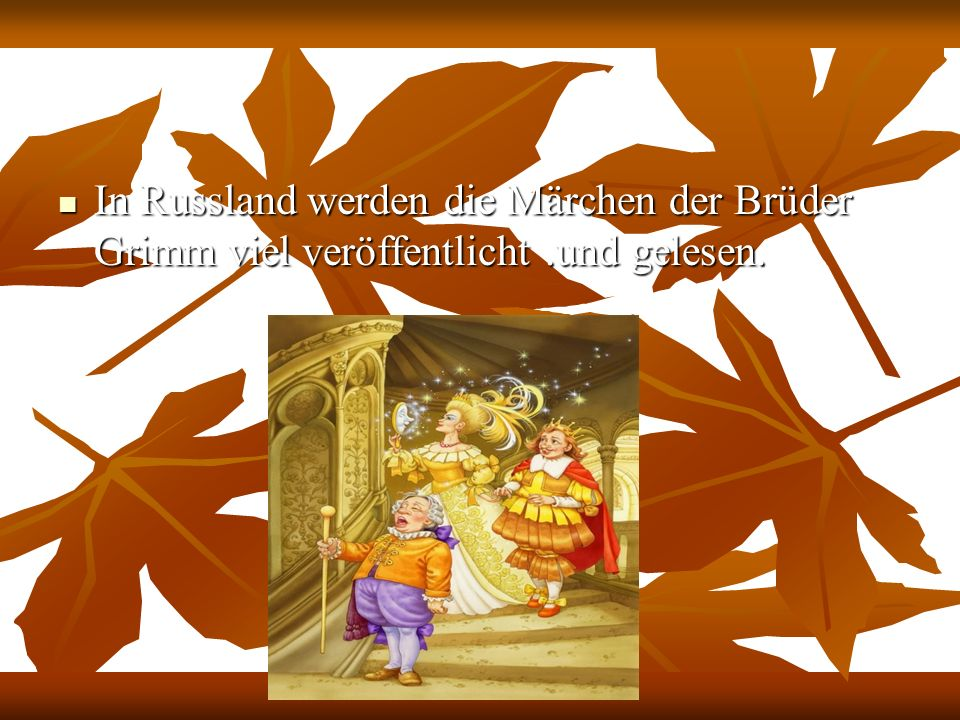 In Russland werden die Märchen der Brüder Grimm viel veröffentlicht.und gelesen. In Russland werden die Märchen der Brüder Grimm viel veröffentlicht.u