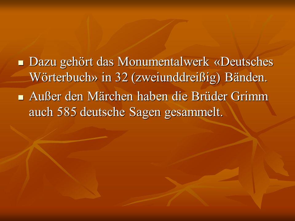 Dazu gehört das Monumentalwerk «Deutsches Wörterbuch» in 32 (zweiunddreißig) Bänden. Dazu gehört das Monumentalwerk «Deutsches Wörterbuch» in 32 (zwei