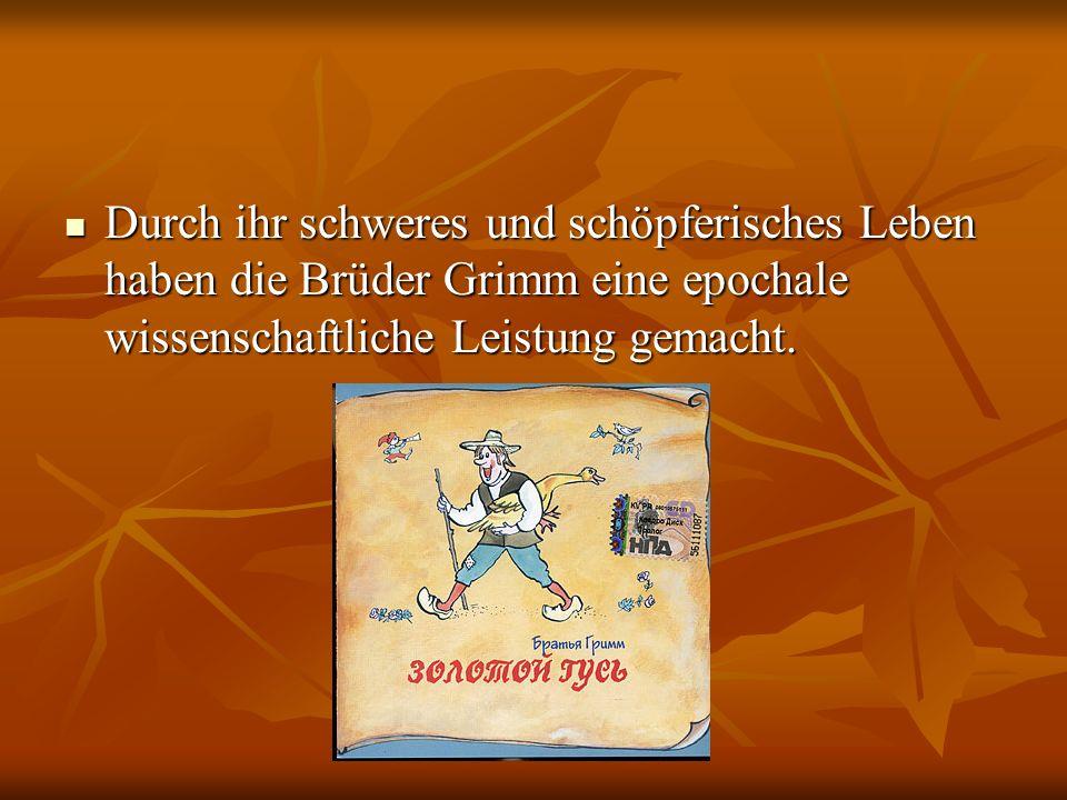 Durch ihr schweres und schöpferisches Leben haben die Brüder Grimm eine epochale wissenschaftliche Leistung gemacht. Durch ihr schweres und schöpferis