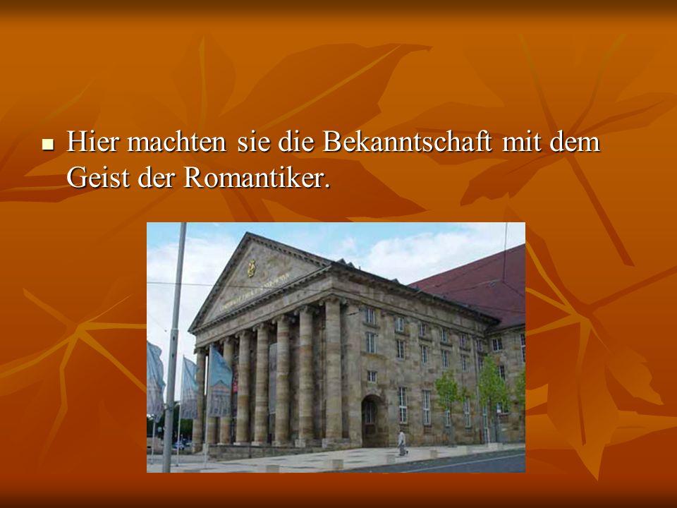 Hier machten sie die Bekanntschaft mit dem Geist der Romantiker. Hier machten sie die Bekanntschaft mit dem Geist der Romantiker.