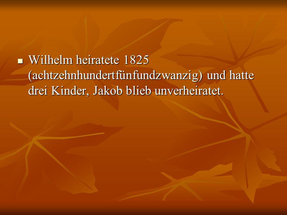 Wilhelm heiratete 1825 (achtzehnhundertfünfundzwanzig) und hatte drei Kinder, Jakob blieb unverheiratet. Wilhelm heiratete 1825 (achtzehnhundertfünfun