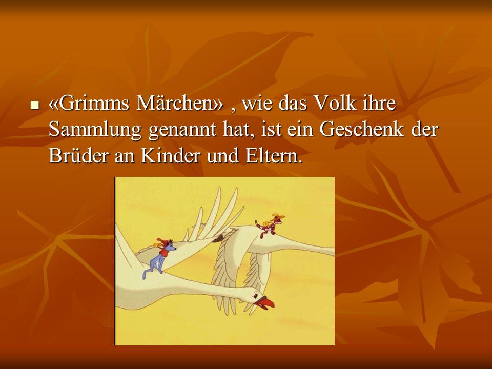 «Grimms Märchen», wie das Volk ihre Sammlung genannt hat, ist ein Geschenk der Brüder an Kinder und Eltern. «Grimms Märchen», wie das Volk ihre Sammlu