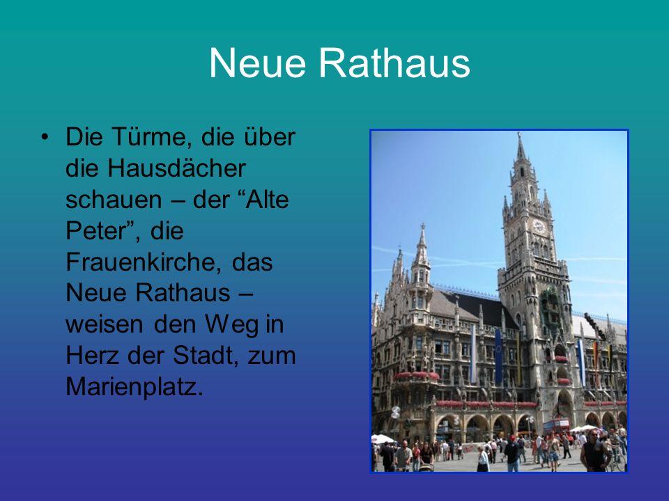 Neue Rathaus Die Türme, die über die Hausdächer schauen – der Alte Peter, die Frauenkirche, das Neue Rathaus – weisen den Weg in Herz der Stadt, zum Marienplatz.