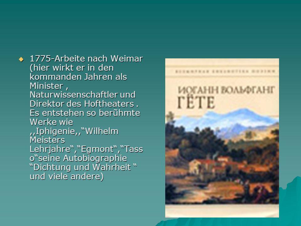 1775-Arbeite nach Weimar (hier wirkt er in den kommanden Jahren als Minister, Naturwissenschaftler und Direktor des Hoftheaters.