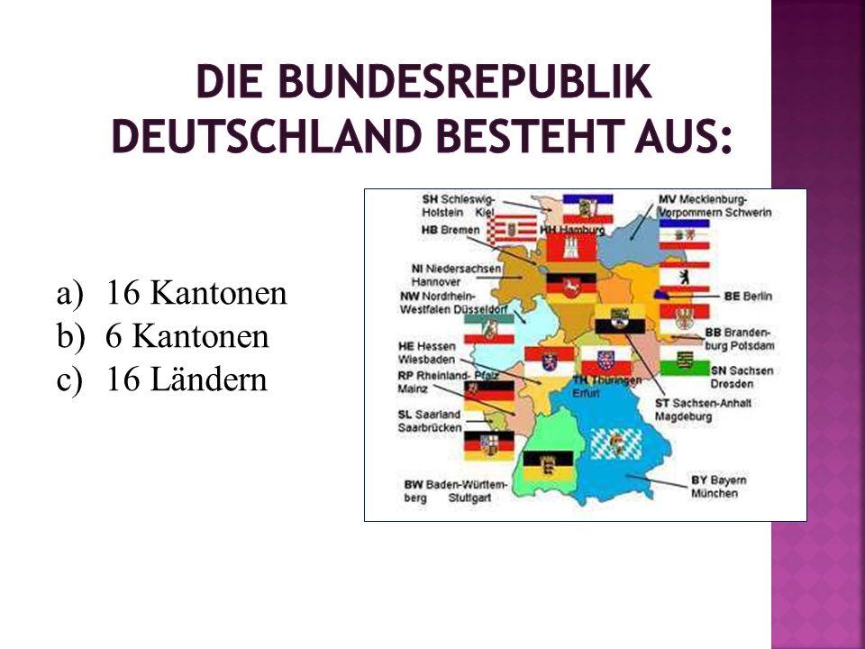 a)16 Kantonen b)6 Kantonen c)16 Ländern
