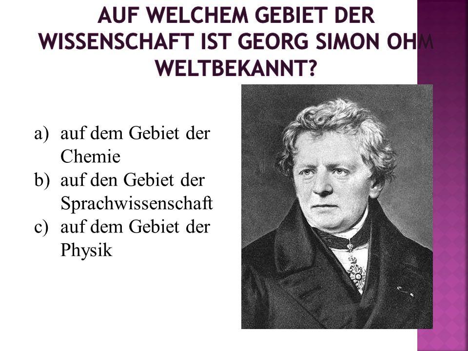 a)auf dem Gebiet der Chemie b)auf den Gebiet der Sprachwissenschaft c)auf dem Gebiet der Physik