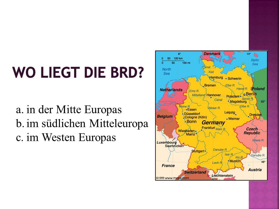 a.in der Mitte Europas b.im südlichen Mitteleuropa c.im Westen Europas