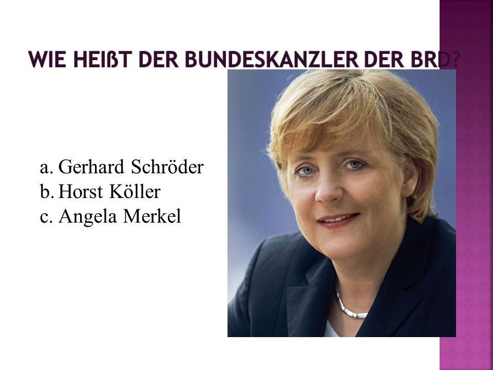 a.Gerhard Schröder b.Horst Köller c.Angela Merkel
