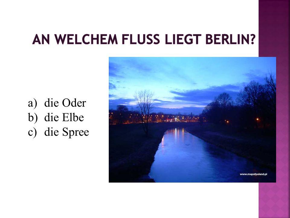 a)die Oder b)die Elbe c)die Spree