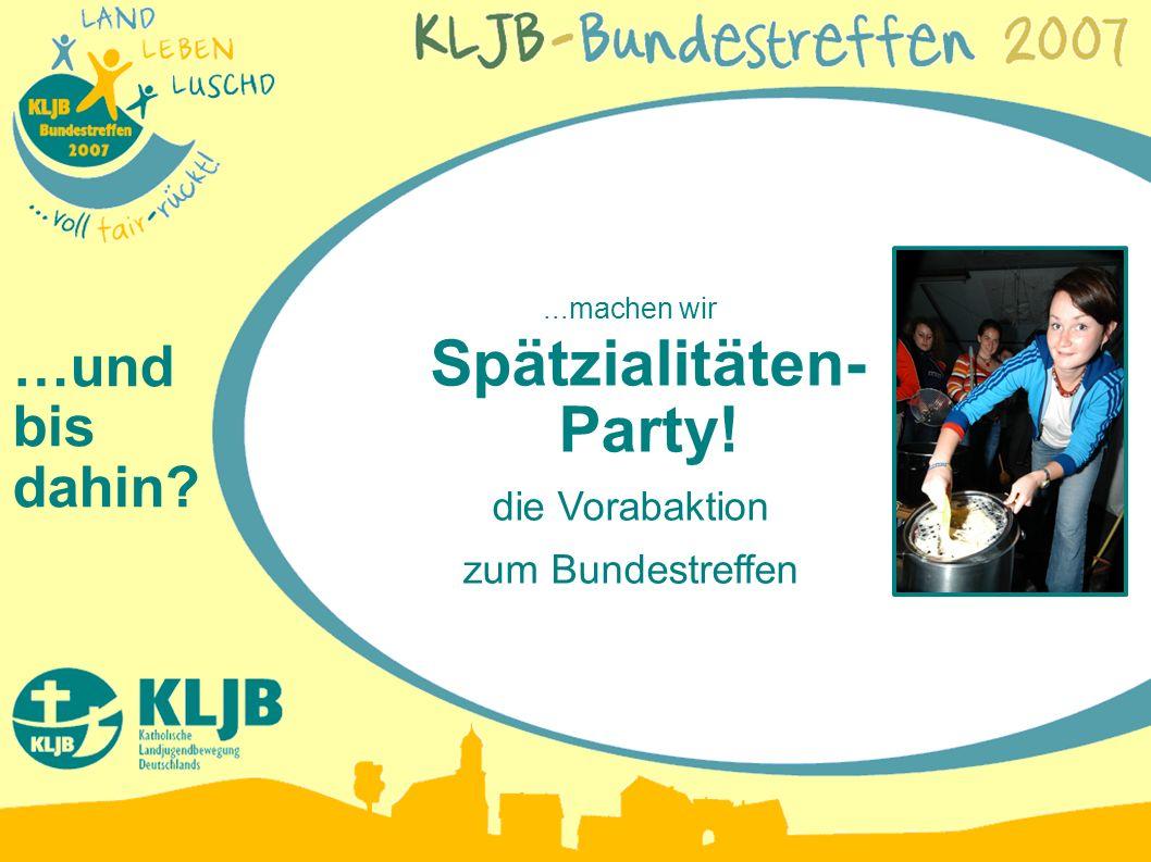 …und bis dahin?...machen wir Spätzialitäten- Party! die Vorabaktion zum Bundestreffen