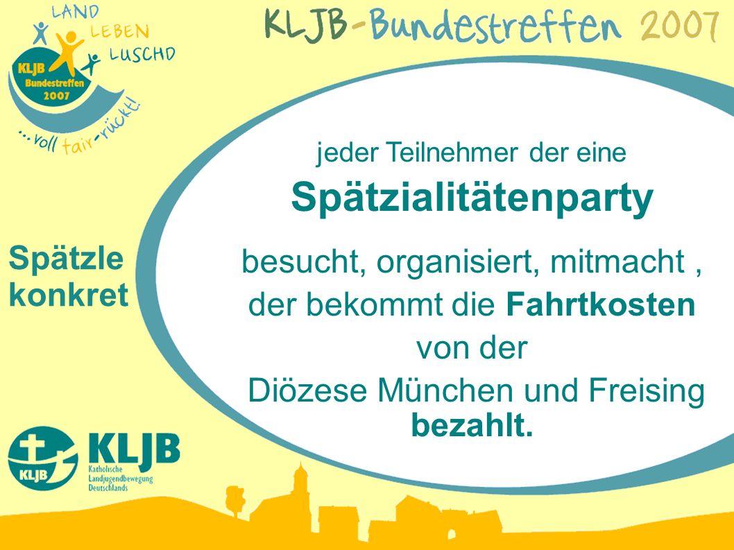 jeder Teilnehmer der eine Spätzialitätenparty besucht, organisiert, mitmacht, der bekommt die Fahrtkosten von der Diözese München und Freising bezahlt