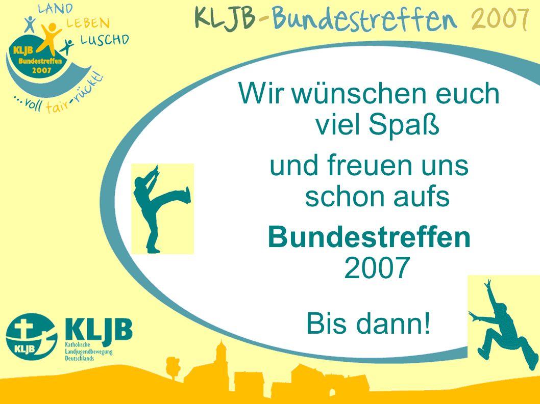Wir wünschen euch viel Spaß und freuen uns schon aufs Bundestreffen 2007 Bis dann!