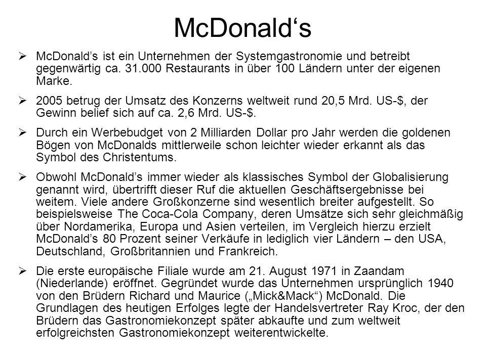 McDonalds McDonalds ist ein Unternehmen der Systemgastronomie und betreibt gegenwärtig ca. 31.000 Restaurants in über 100 Ländern unter der eigenen Ma