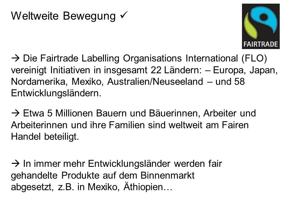 Die Fairtrade Labelling Organisations International (FLO) vereinigt Initiativen in insgesamt 22 Ländern: – Europa, Japan, Nordamerika, Mexiko, Austral