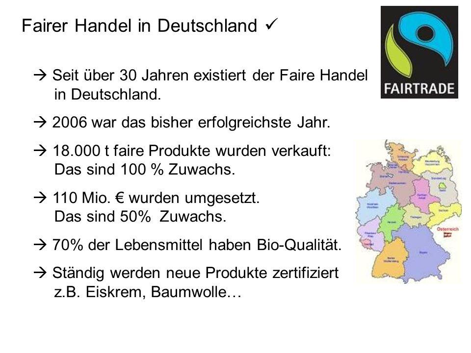 Fairer Handel in Deutschland Seit über 30 Jahren existiert der Faire Handel in Deutschland. 2006 war das bisher erfolgreichste Jahr. 18.000 t faire Pr