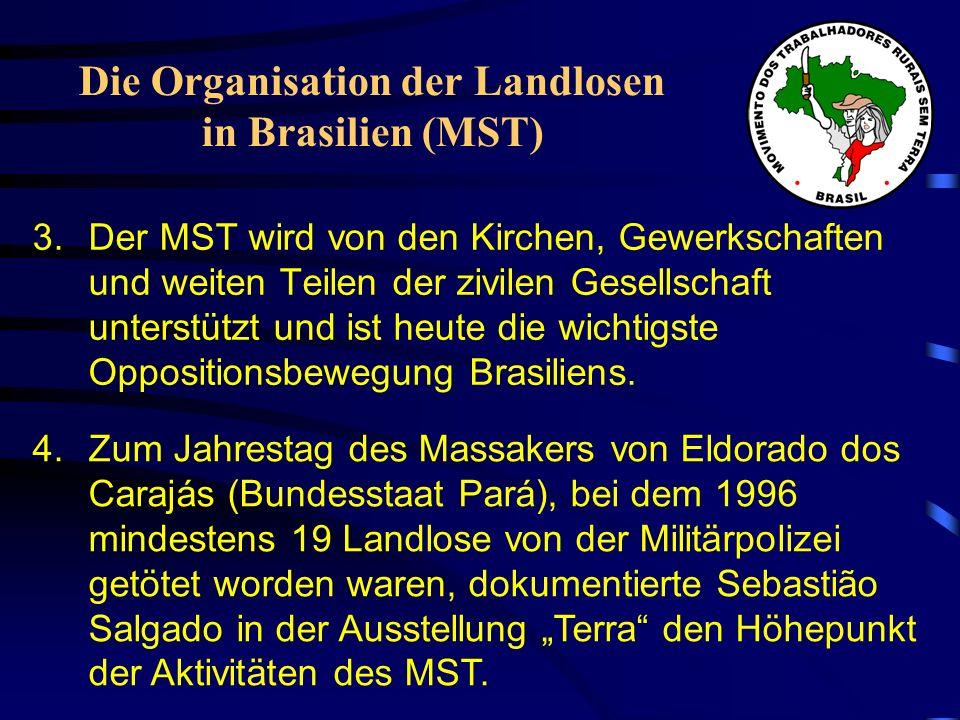 3.Der MST wird von den Kirchen, Gewerkschaften und weiten Teilen der zivilen Gesellschaft unterstützt und ist heute die wichtigste Oppositionsbewegung Brasiliens.