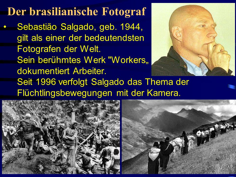 Der brasilianische Fotograf Sebastião Salgado, geb. 1944, gilt als einer der bedeutendsten Fotografen der Welt. Sein berühmtes Werk