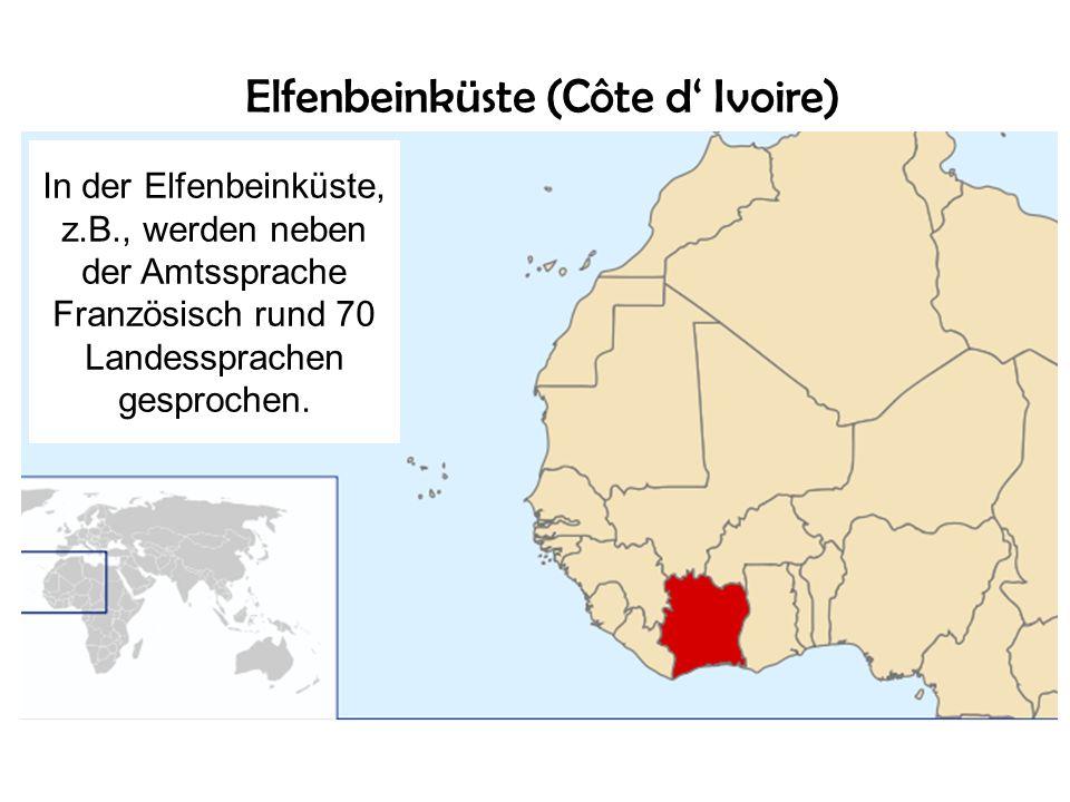 Elfenbeinküste (Côte d Ivoire) In der Elfenbeinküste, z.B., werden neben der Amtssprache Französisch rund 70 Landessprachen gesprochen.