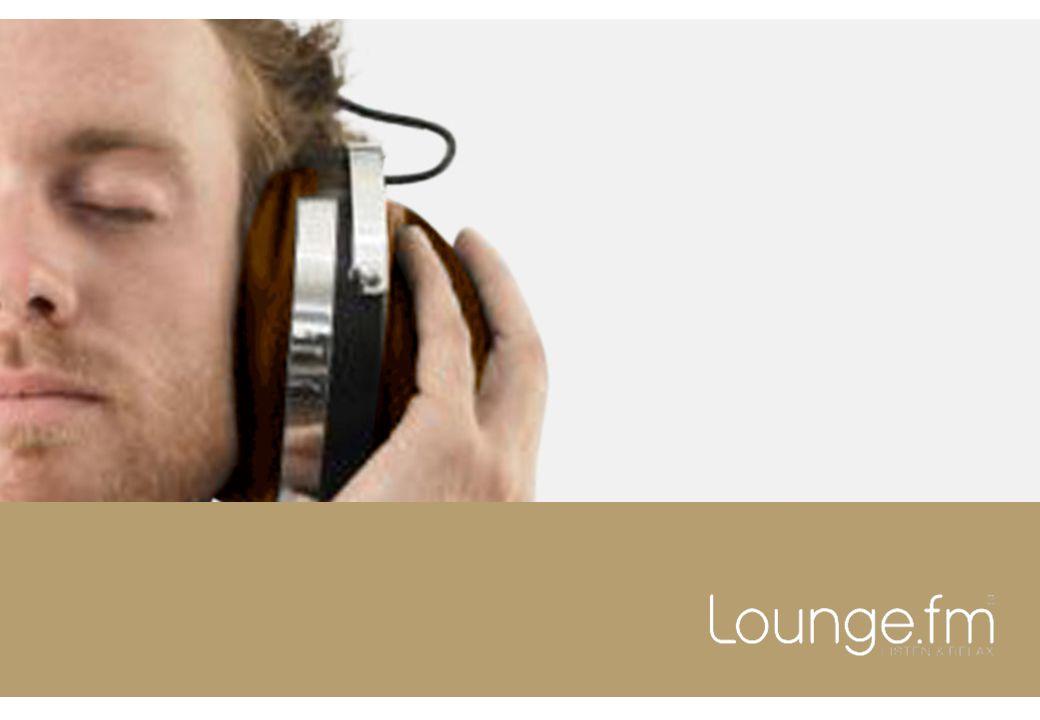 LoungeFM: Radio mit Mehrwert Unser Versprechen: Listen & Relax Musik abseits der ewig gleichen Hitparaden-Leier Schwerpunkt auf Lounge-Musik, Downbeat, Chillout Ruhiger Musikfluss, einzigartige Programmfarbe Unsere Zielgruppe Anspruchsvolle, urbane Zielgruppe Schwerpunkt auf Lifestyle, Ambiente und Komfort Arbeiten projektorientiert und selbständig Mittleres bis hohes Bildungs- und Einkommensniveau
