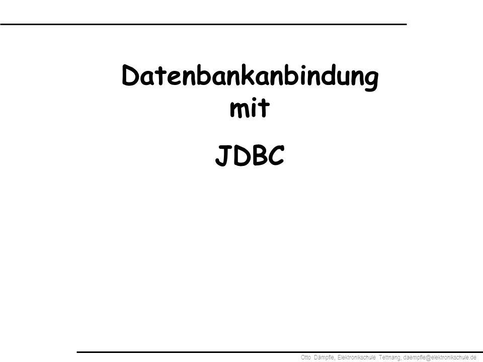Otto Dämpfle, Elektronikschule Tettnang, daempfle@elektronikschule.de Datenbankanbindung mit JDBC