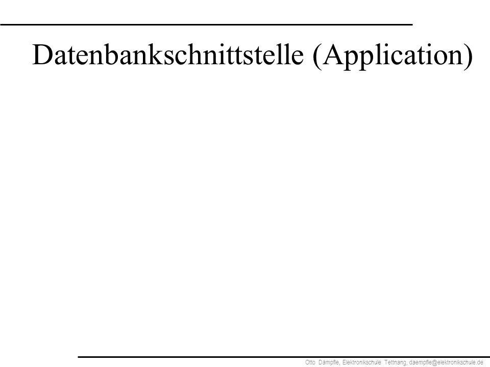 Otto Dämpfle, Elektronikschule Tettnang, daempfle@elektronikschule.de Datenbankschnittstelle (Application)