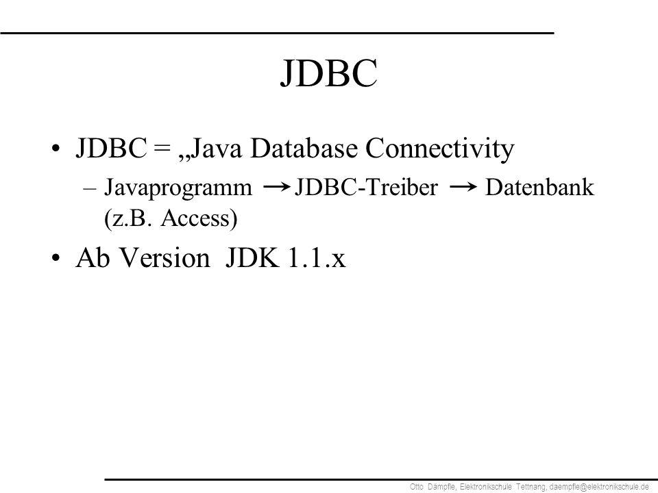 Otto Dämpfle, Elektronikschule Tettnang, daempfle@elektronikschule.de JDBC JDBC = Java Database Connectivity –Javaprogramm JDBC-Treiber Datenbank (z.B.