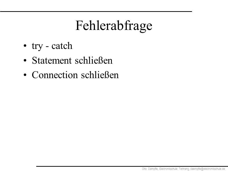 Otto Dämpfle, Elektronikschule Tettnang, daempfle@elektronikschule.de Fehlerabfrage try - catch Statement schließen Connection schließen