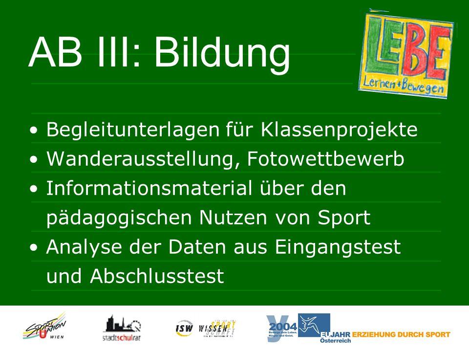 AB III: Bildung Begleitunterlagen für Klassenprojekte Wanderausstellung, Fotowettbewerb Informationsmaterial über den pädagogischen Nutzen von Sport Analyse der Daten aus Eingangstest und Abschlusstest