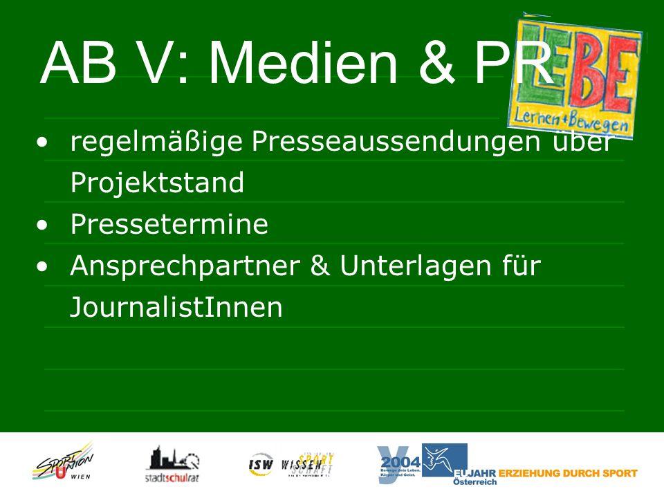 AB V: Medien & PR regelmäßige Presseaussendungen über Projektstand Pressetermine Ansprechpartner & Unterlagen für JournalistInnen