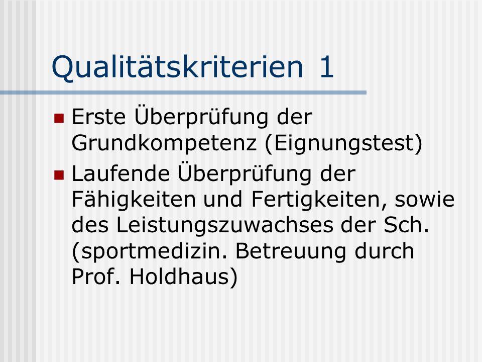 Qualitätskriterien 1 Erste Überprüfung der Grundkompetenz (Eignungstest) Laufende Überprüfung der Fähigkeiten und Fertigkeiten, sowie des Leistungszuwachses der Sch.