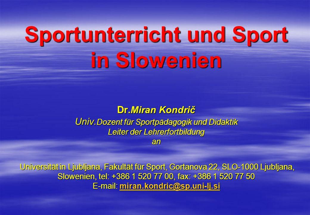 Sportunterricht und Sport in Slowenien Dr. Miran Kondrič Univ. Dozent für Sportpädagogik und Didaktik Leiter der Lehrerfortbildung an Universität in L