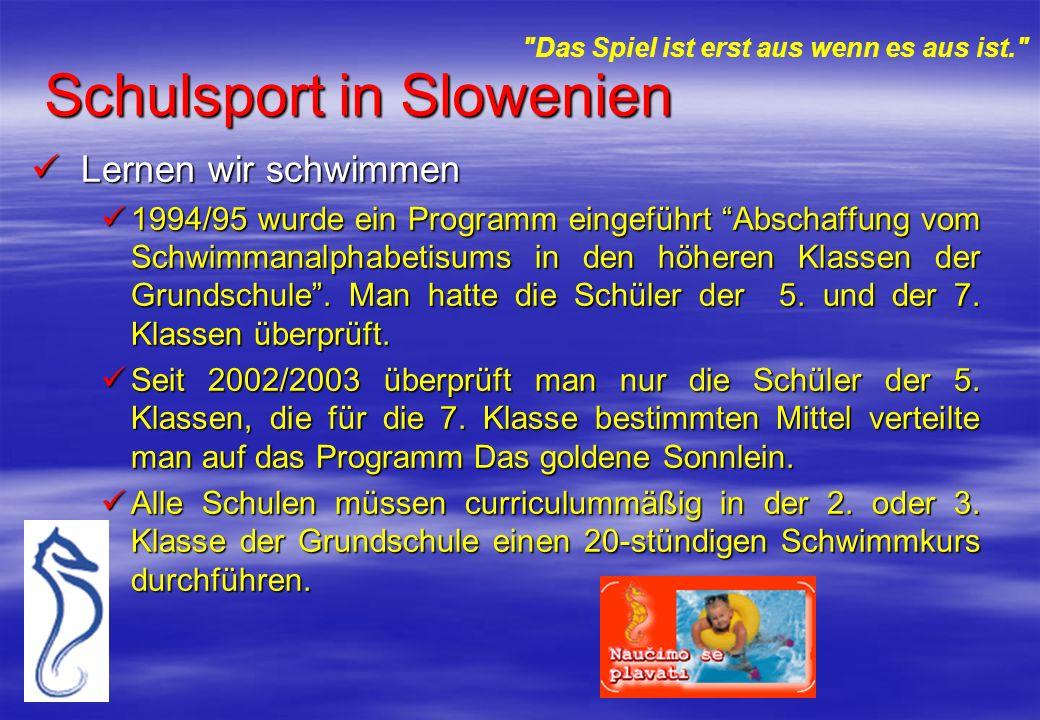 Schulsport in Slowenien Lernen wir schwimmen Lernen wir schwimmen 1994/95 wurde ein Programm eingeführt Abschaffung vom Schwimmanalphabetisums in den