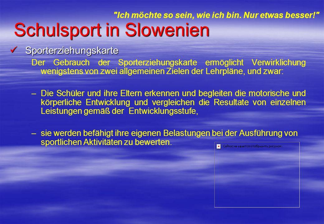 Schulsport in Slowenien Sporterziehungskarte Sporterziehungskarte Der Gebrauch der Sporterziehungskarte ermöglicht Verwirklichung wenigstens von zwei