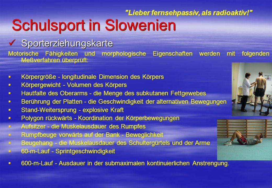 Schulsport in Slowenien Sporterziehungskarte Sporterziehungskarte Motorische Fähigkeiten und morphologische Eigenschaften werden mit folgenden Meßverf
